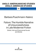 Failure: The Humble Narrative of Unsuccessfulness in Late Modernist Fiction