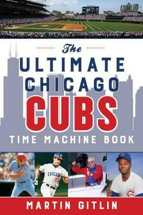 The Ultimate Chicago Cubs Time Machine Book