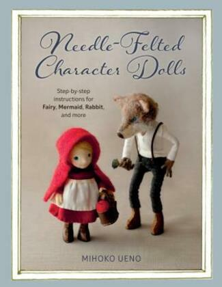 Needle-Felted Character Dolls