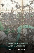 London Vanished and Vanishing - Painted and Described