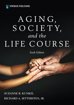 Aging, Society, and the Life Course, Sixth Edition