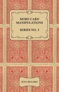 More Card Manipulations - Series No. 3