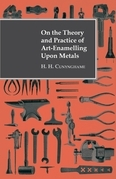 On the Theory and Practice of Art-Enamelling Upon Metals