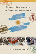 Making Immigrants in Modern Argentina
