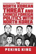 The North Korean Threat and Chinese Foreign Politics with North Korea
