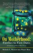 On Motherhood: Fireflies to First Dates