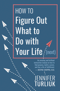 How to Figure Out What to Do with Your Life (Next)
