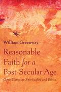 Reasonable Faith for a Post-Secular Age