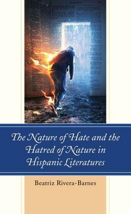 The Nature of Hate and the Hatred of Nature in Hispanic Literatures