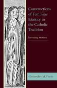 Constructions of Feminine Identity in the Catholic Tradition