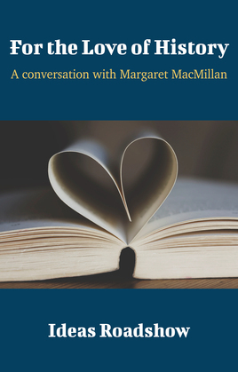 For the Love of History - A Conversation with Margaret MacMillan