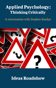 Applied Psychology: Thinking Critically - A Conversation with Stephen Kosslyn