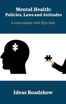 Mental Health: Policies, Laws and Attitudes - A Conversation with Elyn Saks