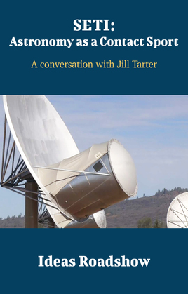 SETI: Astronomy as a Contact Sport - A Conversation with Jill Tarter