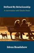 Defined By Relationship - A Conversation with Charles Foster