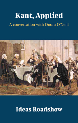 Kant, Applied - A Conversation with Onora O'Neill