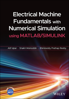Electrical Machine Fundamentals with Numerical Simulation using MATLAB / SIMULINK