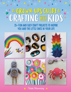 The Grown-Up's Guide to Crafting with Kids
