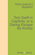 Tom Swift in Captivity, or a Daring Escape By Airship