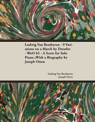 Ludwig Van Beethoven - 9 Variations on a March by Dressler - WoO 63 - A Score for Solo Piano