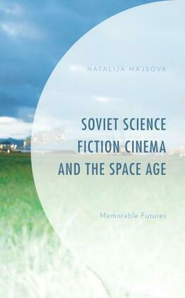 Soviet Science Fiction Cinema and the Space Age