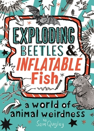 Exploding Beetles and Inflatable Fish