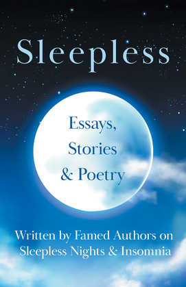 Sleepless - Essays, Stories & Poetry Written by Famed Authors on Sleepless Nights & Insomnia