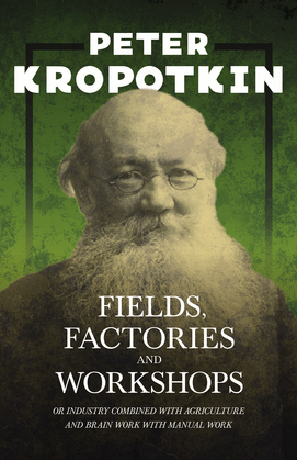 Fields, Factories, and Workshops - Or Industry Combined with Agriculture and Brain Work with Manual Work