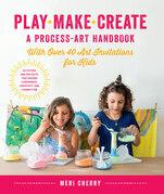 Play, Make, Create, A Process-Art Handbook