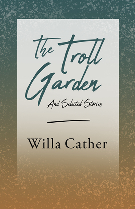 The Troll Garden - And Selected Stories