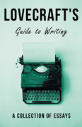 Lovecraft's Guide to Writing - A Collection of Essays