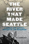 The River That Made Seattle