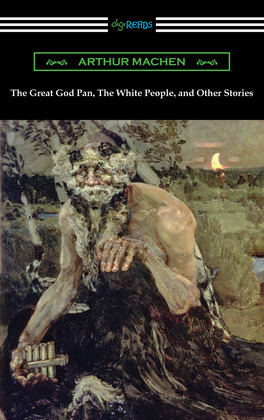 The Great God Pan, The White People, and Other Stories