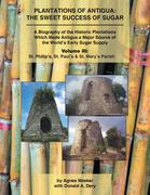 Plantations of Antigua: the Sweet Success of Sugar (Volume 3)