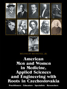American Men and Women in Medicine, Applied Sciences and Engineering with Roots in Czechoslovakia