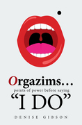 "Orgazims… Points of Power Before Saying ""I Do"""
