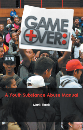 Game Over: a Youth Substance Abuse Manual