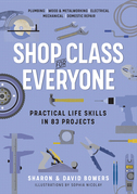 Shop Class for Everyone: Practical Life Skills in 83 Projects