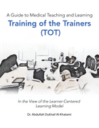 A Guide to Medical Teaching and Learning  Training of the Trainers (Tot)