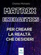 Matrix Energetics per creare la realtà che desideri