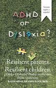 Adhd or Dyslexia? Resilient Parents. Resilient Children