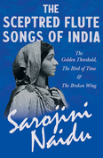 The Sceptred Flute Songs of India - The Golden Threshold, The Bird of Time & The Broken Wing