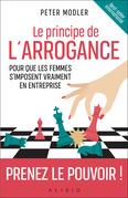 Le principe de l'arrogance : Pour que les femmes s'imposent vraiment en entreprise