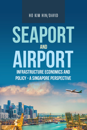 Seaport and Airport Infrastructure Economics and Policy - a Singapore Perspective