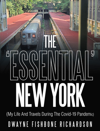 The 'Essential' New York (My Life and Travels During the Covid-19 Pandemic)