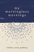 My Morningless Mornings