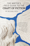 The Writer's Field Guide to the Craft of Fiction