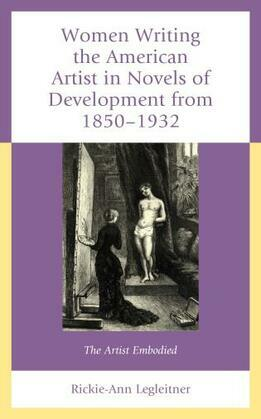 Women Writing the American Artist in Novels of Development from 1850-1932