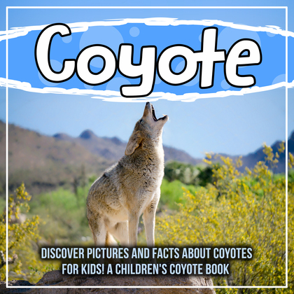 Coyote: Discover Pictures and Facts About Coyotes For Kids! A Children's Coyote Book