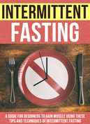 Intermittent Fasting : A Guide For Beginners To Gain Muscle Using These Tips And Techniques Of Intermittent Fasting